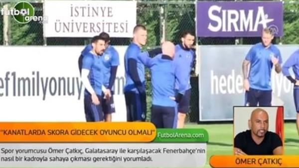 Ömer Çatkıç'tan Fenerbahçe - Galatasaray yorumu
