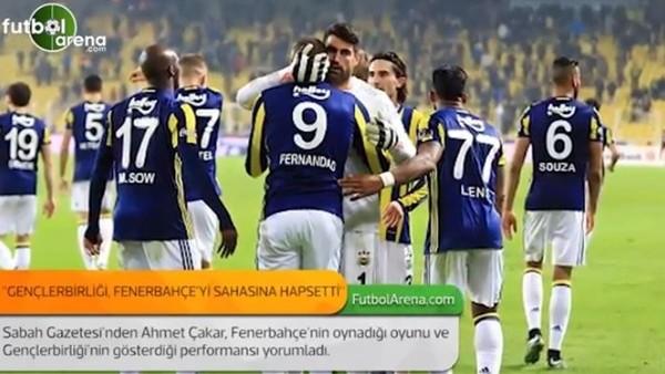 Ahmet Çakar: 'Gençlerbirliği, Fenerbahçe'yi sahasına hapsetti.'