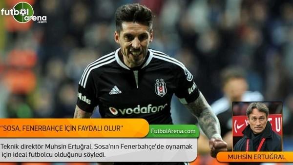 Muhsin Ertuğral: 'Sosa, Fenerbahçe için faydalı olur.'