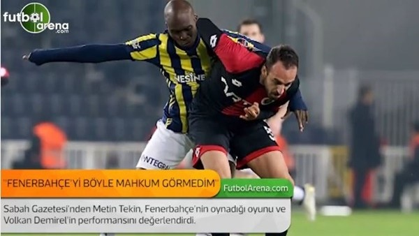 Metin Tekin: 'Fenerbahçe'yi böyle mahkum oynarken görmemiştim.'