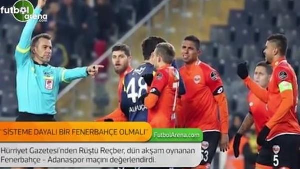 Rüştü Reçber: 'Sisteme dayalı bir Fenerbahçe olmalı.'