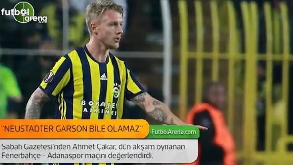 Ahmet Çakar: 'Roman Neustadter garson bile olamaz.'