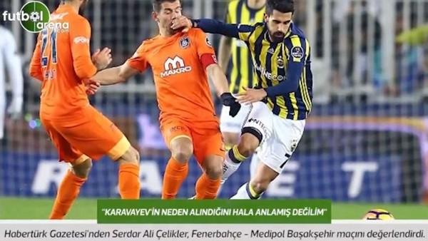 Serdar Ali Çelikler: 'Karavayev'in neden alındığını hala anlamış değilim.'