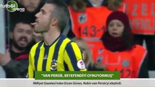 Ercan Güven: 'Van Persie, beyefendiyi oynuyormuş.'