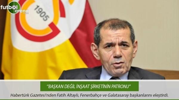 Fatih Altaylı: ''Spor kulübü başkanı değil, inşaat şirketinin patronu.''