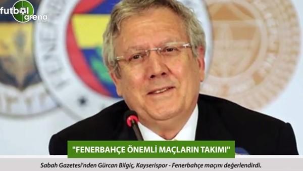 Gürcan Bilgiç: 'Fenerbahçe önemli maçların takımı.'
