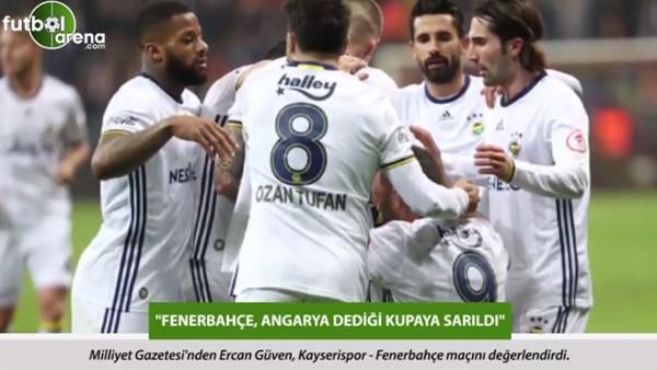 Ercan Güven: 'Fenerbahçe, angarya dediği kupaya sarıldı.'