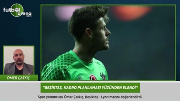 Ömer Çatkıç: 'Beşiktaş, kadro planlaması yüzünden elendi.'