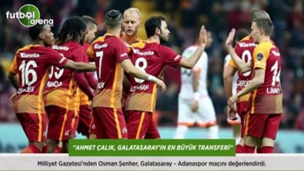 Osman Şenher: 'Ahmet Çalık, Galatasaray'ın en büyük transferi.'