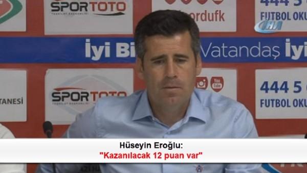Hüseyin Eroğlu: 'Kazanılacak 12 puan var'