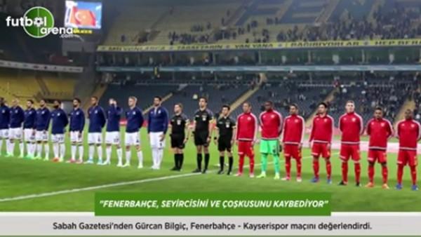 Gürcan Bilgiç: 'Fenerbahçe, seyircisini ve coşkusunu kaybediyor.'