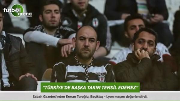 Erman Toroğlu: 'Türkiye'de başka takım temsil edemez.'