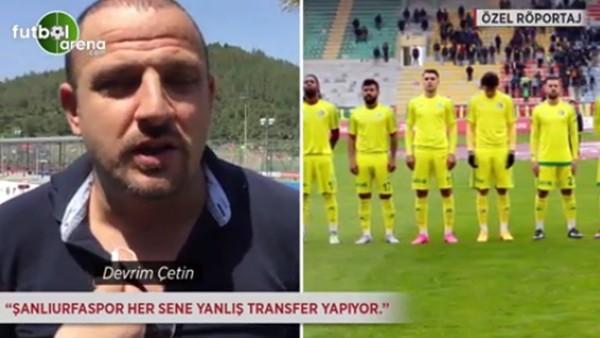 Devrim Çetin: 'Şanlıurfaspor her sene yanlış transfer yapıyor.'