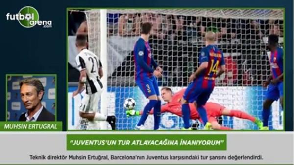 Muhsin Ertuğral: 'Juventus'un tur atlayacağına inanıyorum.'