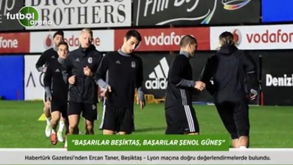 Ercan Taner: 'Başarılar Beşiktaş, başarılar Şenol Güneş.'