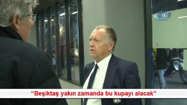 Lyon Başkanı Aulas: 'Beşiktaş yakın zamanda bu kupayı alacak'