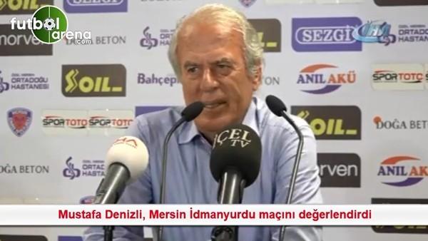 Mustafa Denizli, Mersin İdmanyurdu maçını değerlendirdi