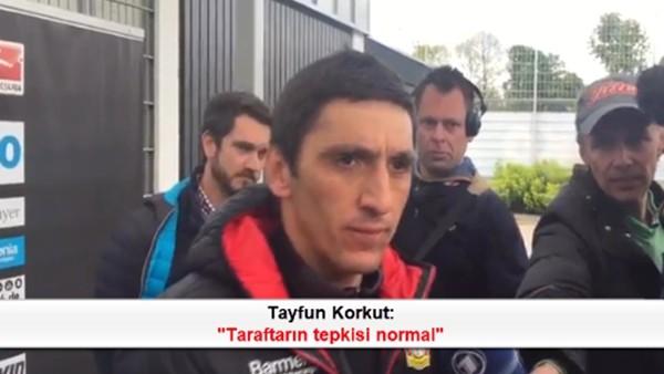 Tayfun Korkut: 'Taraftarın tepkisi normal'