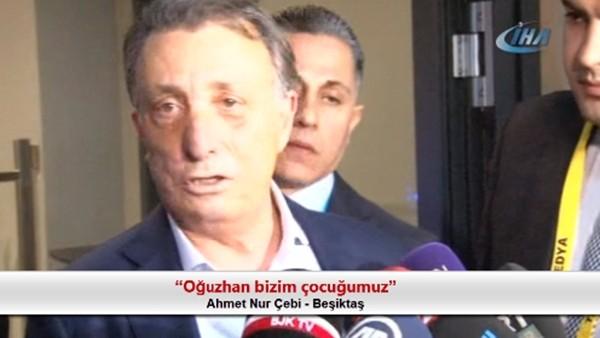 """Ahmet Nur Çebi: """"Oğuzhan bizim çocuğumuz"""""""