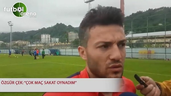 """Özgür Çek: """"Çok maç sakat oynadım"""""""
