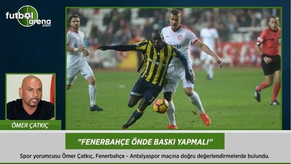 Ömer Çatkıç: 'Fenerbahçe önde baskı yapmalı.'