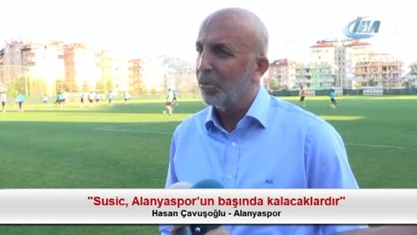 """Hasan Çavuşoğlu: """"Susic, Alanyaspor'un başında kalacaklardır"""""""