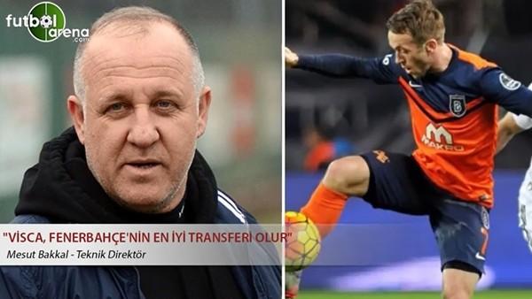 "Mesut Bakkal: ""Visca, Fenerbahçe'nin en iyi transferi olur"""
