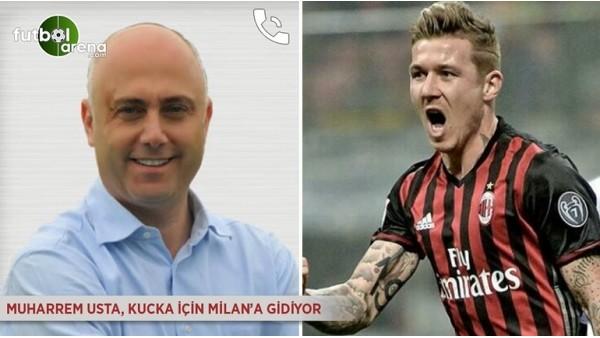 Muharrem Usta, Kucka için Milan'a gidiyor