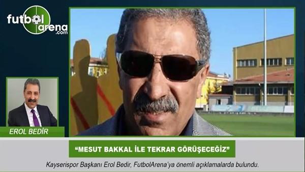 """Erol Bedir: """"Mesut Bakkal ile tekrar görüşeceğiz"""""""