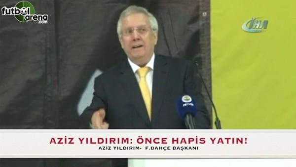 """Aziz Yıldırım: """"Bana yazıp, çizenler önce Fenerbahçe için hapis yatsın"""""""