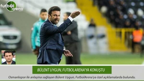 Bülent Uygun, FutbolArena'ya konuştu