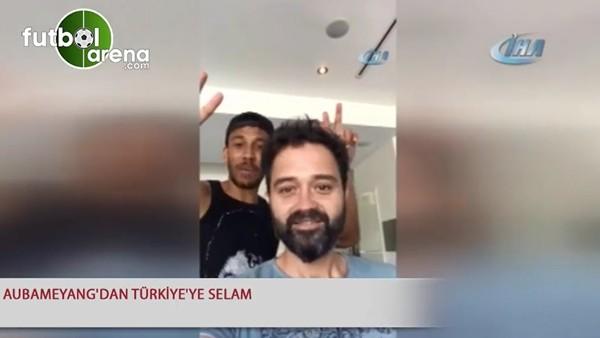 Aubameyang'dan Türkiye'ye selam