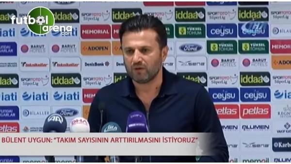 """Bülent Uygun: """"Takım sayısının arttırılmasını istiyoruz"""""""