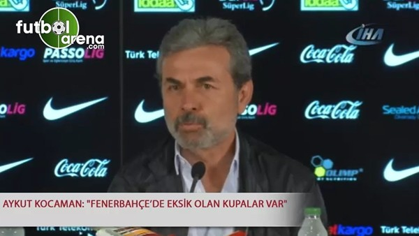 "Aykut Kocaman: ""Fenerbahç''de eksik olan kupalar var"""