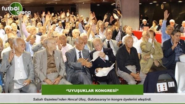 Hıncal Uluç: ''Uyuşuklar kongresi''
