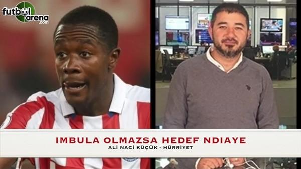 Galatasaray'da İmbula olmazsa hedef Ndiaye!