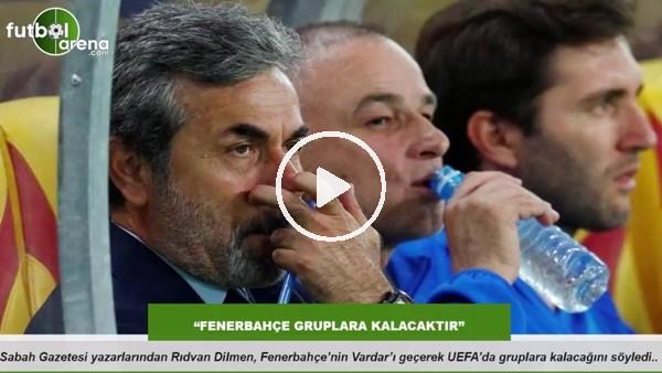 """""""Fenerbahçe gruplara kalacaktır"""""""