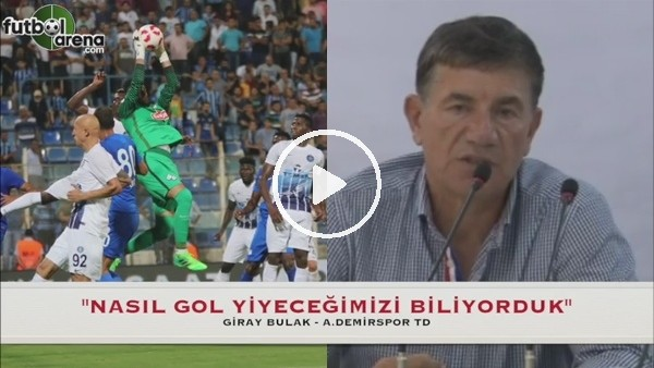 Giray Bulak: ''Nasıl gol yiyeceğimizi biliyorduk''