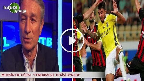 """""""Fenerbahçe 10 kişi oynadı"""""""