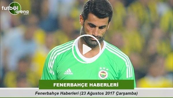 Fenerbahçe Haberleri (23 Ağustos 2017 Çarşamba)