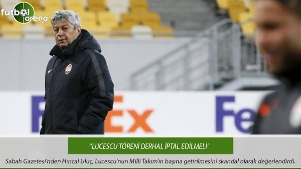 Hıncal Uluç: ''Lucescu töreni derhal iptal edilmeli''