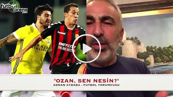"""Adnan Aybaba'dan Ozan Tufan'a: """"Sen nesin?"""""""