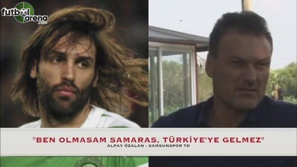 """""""Samaras, Türkiye'de sadece bizde oynar, başka takıma gitmez"""""""