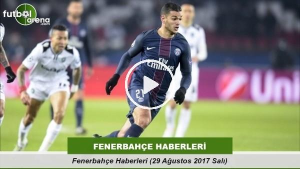 Fenerbahçe Haberleri (29 Ağustos 2017 Salı)