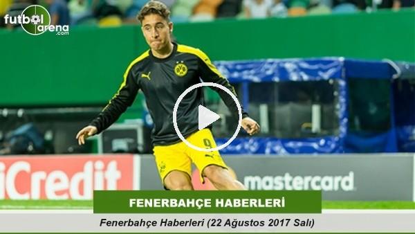 Fenerbahçe Haberleri (22 Ağustos 2017 Salı)
