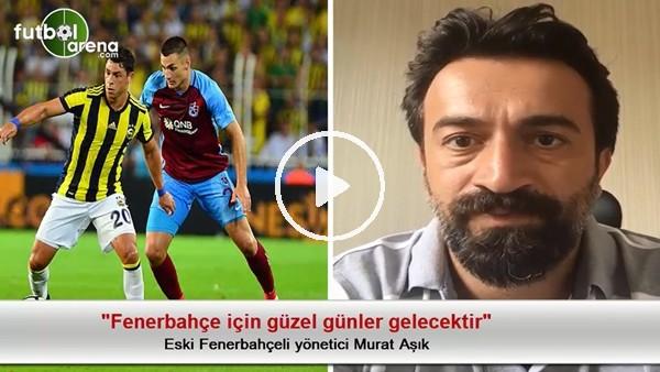 """""""Fenerbahçe için güzel günler gelecektir"""""""