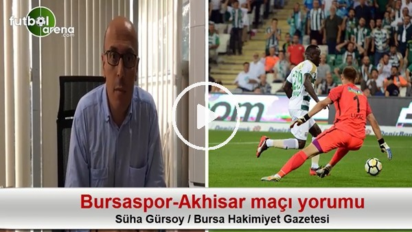 Bursaspor-Akhisar Belediyepor maçı yorumu