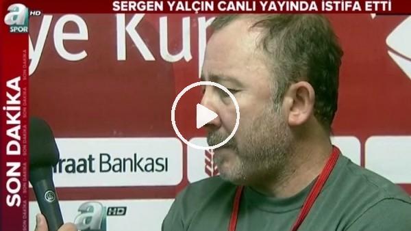 Sergen Yalçın canlı yayında istifasını açıkladı