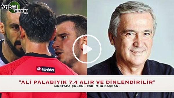 Mustafa Çulcu'dan Ali Palabıyık yorumu