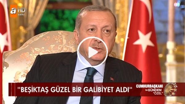 "Cumhurbaşkanı Recep Tayyip Erdoğan: ""Beşiktaş, Porto'da alnının akıyla kazandı"""